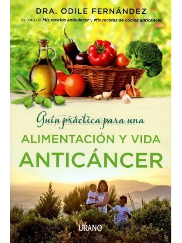 GUIA PRACTICA ALIMENTACIÓN Y VIDA ANTICANCER - ODILE FERNANDEZ - 9788479539177